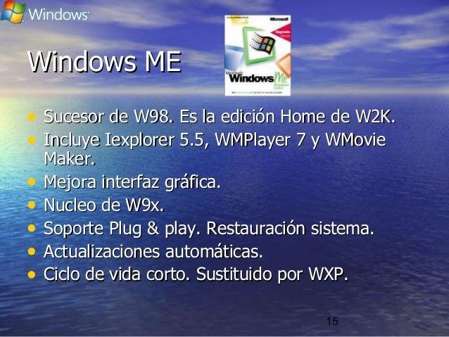 15 Windows MEWindows ME • Sucesor de W98. Es la edición Home de W2K.Sucesor de W98. Es la edición Home de W2K. • Incluye I...