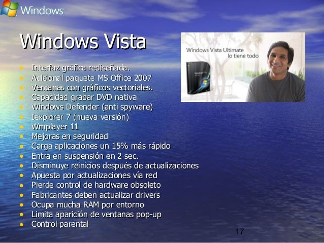 17 Windows VistaWindows Vista • Interfaz gráfica rediseñada.Interfaz gráfica rediseñada. • Adicional paquete MS Office 200...
