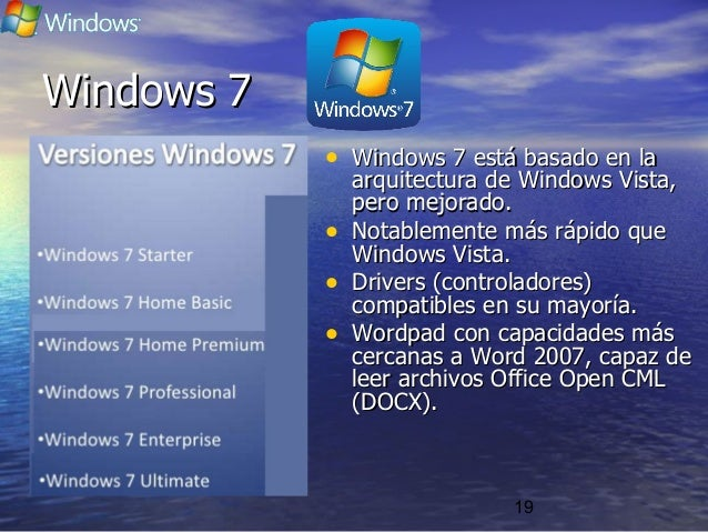 19 Windows 7Windows 7 • Windows 7 está basado en laWindows 7 está basado en la arquitectura de Windows Vista,arquitectura ...