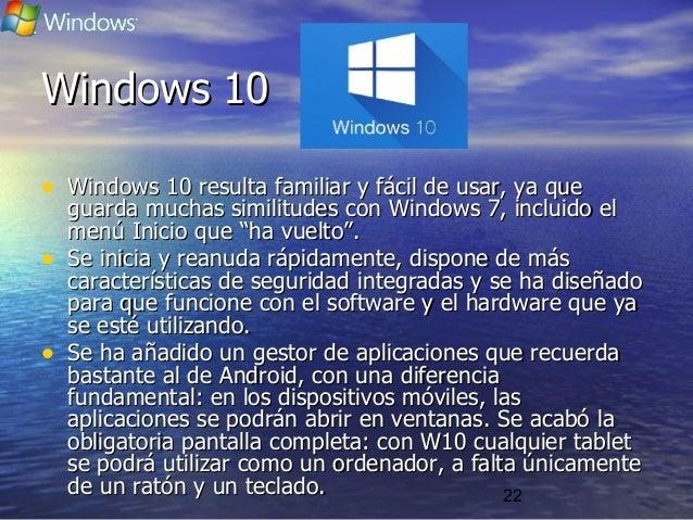 22 Windows 10Windows 10 • Windows 10 resulta familiar y fácil de usar, ya queWindows 10 resulta familiar y fácil de usar, ...
