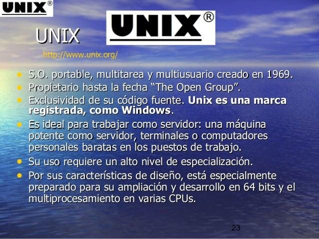 23 • S.O. portable, multitarea y multiusuario creado en 1969.S.O. portable, multitarea y multiusuario creado en 1969. • Pr...