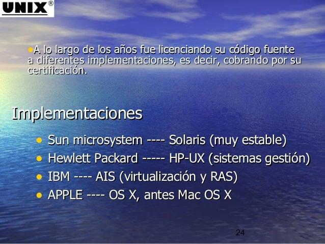 24 ImplementacionesImplementaciones • Sun microsystem ---- Solaris (muy estable)Sun microsystem ---- Solaris (muy estable)...