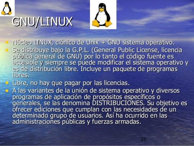 25 • Núcleo LINUX, clónico de Unix + GNU sistema operativo.Núcleo LINUX, clónico de Unix + GNU sistema operativo. • Se dis...