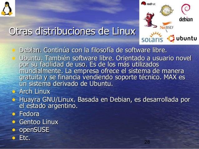 28 • Debian. Continúa con la filosofía de software libre.Debian. Continúa con la filosofía de software libre. • Ubuntu. Ta...