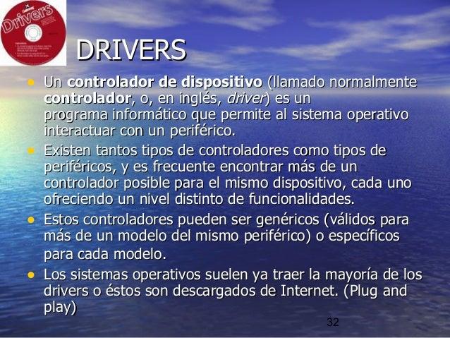 32 DRIVERSDRIVERS • UnUn controlador de dispositivocontrolador de dispositivo (llamado normalmente(llamado normalmente con...