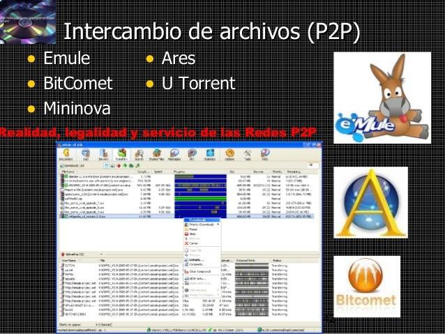 42 Intercambio de archivos (P2P)Intercambio de archivos (P2P) • EmuleEmule • BitCometBitComet • MininovaMininova • AresAre...