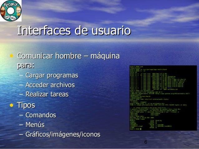 6 Interfaces de usuarioInterfaces de usuario • Comunicar hombre – máquinaComunicar hombre – máquina para:para: – Cargar pr...