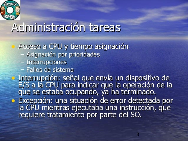 8 Administración tareasAdministración tareas • Acceso a CPU y tiempo asignaciónAcceso a CPU y tiempo asignación – Asignaci...
