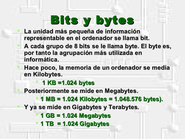 Bits y bytesBits y bytes  La unidad más pequeña de informaciónLa unidad más pequeña de información representable en el or...