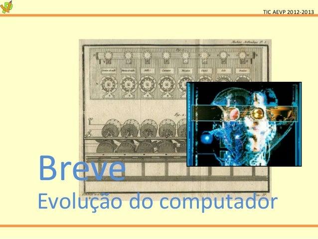 TIC AEVP 2012-2013BreveEvolução do computador