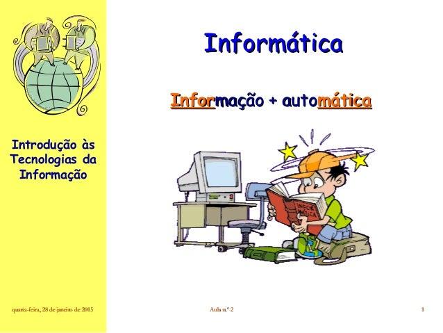 Introdução às Tecnologias da Informação quarta-feira, 28 de janeiro de 2015quarta-feira, 28 de janeiro de 2015 Aula n.º 2A...
