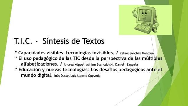 T.I.C. - Síntesis de Textos * Capacidades visibles, tecnologías invisibles. / Rafael Sánchez Montoya * El uso pedagógico d...