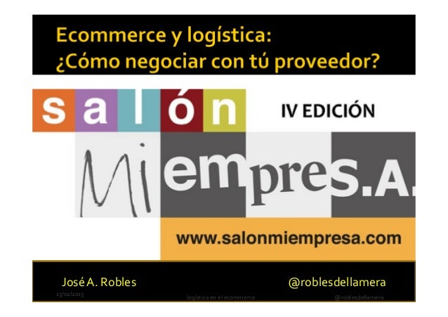 José A. Robles                               @roblesdellamera13/02/2013                  logística en el ecommerce        ...