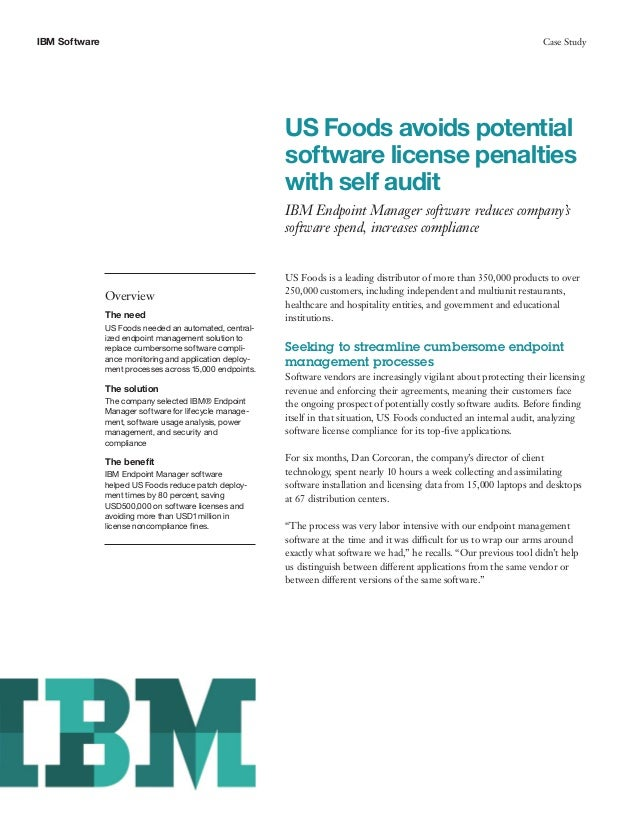 IBM Software Case Study US Foods avoids potential software license penalties with self audit IBM Endpoint Manager software...