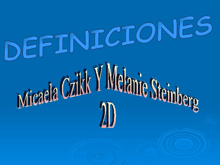 DEFINICIONES Micaela Czikk Y Melanie Steinberg 2D