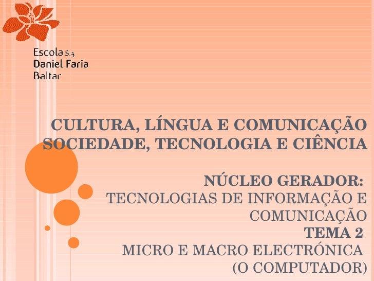 CULTURA, LÍNGUA E COMUNICAÇÃO SOCIEDADE, TECNOLOGIA E CIÊNCIA NÚCLEO GERADOR:  TECNOLOGIAS DE INFORMAÇÃO E COMUNICAÇÃO TEM...