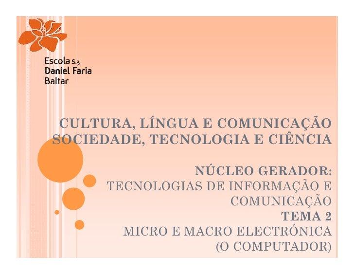 CULTURA, LÍNGUA E COMUNICAÇÃO SOCIEDADE, TECNOLOGIA E CIÊNCIA                   NÚCLEO GERADOR:       TECNOLOGIAS DE INFOR...