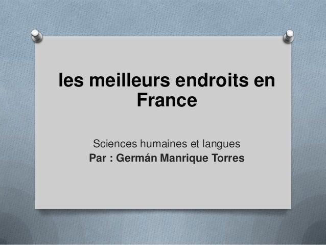 les meilleurs endroits en France Sciences humaines et langues Par : Germán Manrique Torres