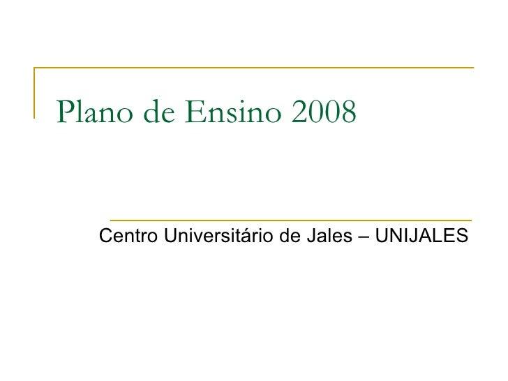 Plano de Ensino 2008 Centro Universitário de Jales – UNIJALES