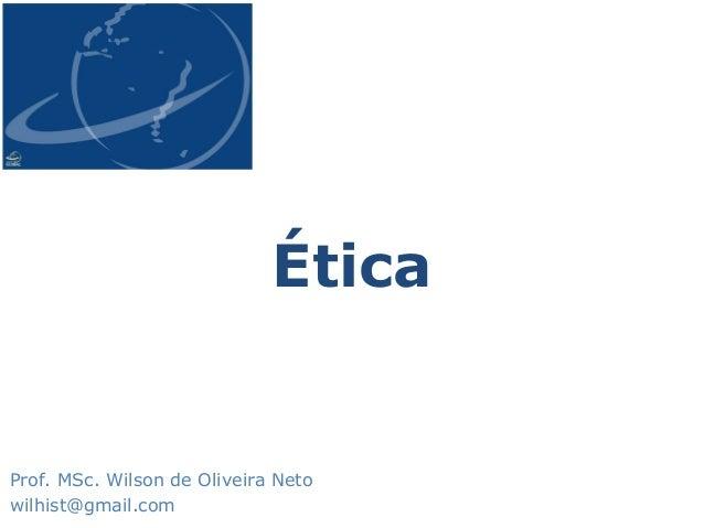 ÉticaProf. MSc. Wilson de Oliveira Netowilhist@gmail.com