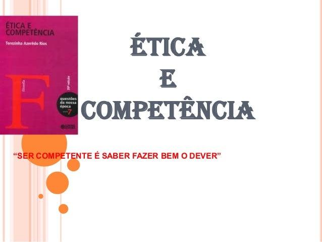 """ÉTICA E COMPETÊNCIA """"SER COMPETENTE É SABER FAZER BEM O DEVER"""""""