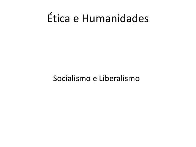 Ética e Humanidades  Socialismo e Liberalismo