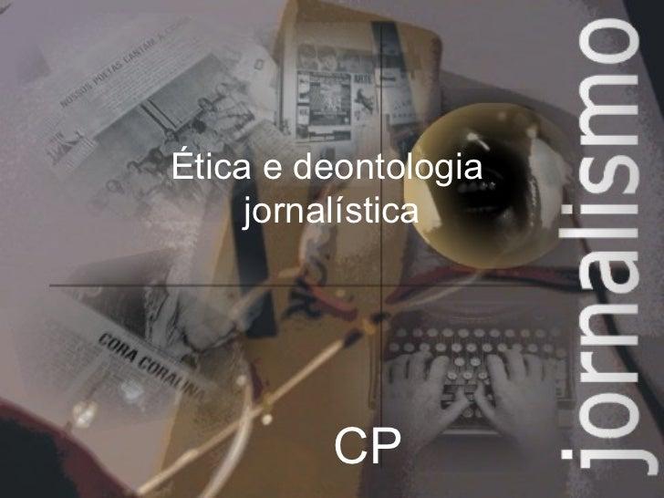 Ética e deontologia  jornalística CP