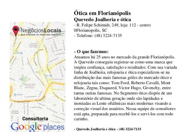 Ótica em FlorianópolisQuevedo Joalheria e ótica- R. Felipe Schimidt, 249, loja: 112 - centro0Florianopolis, SC- Telefone: ...