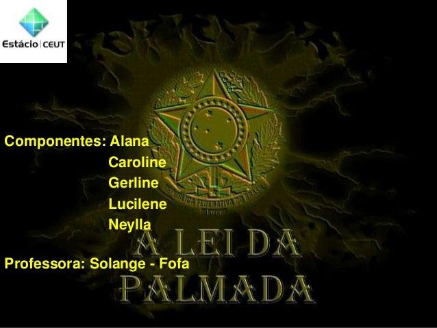 Componentes: Alana Caroline Gerline Lucilene Neylla Professora: Solange - Fofa