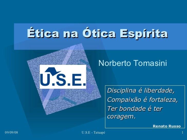 Ética na Ótica Espírita Norberto Tomasini <ul><li>Para inserir o logotipo da empresa neste slide </li></ul><ul><li>No menu...