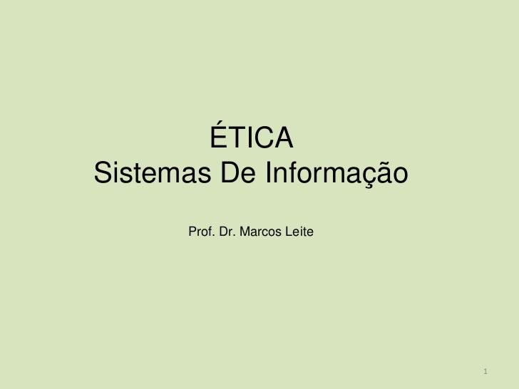 ÉTICASistemas De Informação      Prof. Dr. Marcos Leite                               1