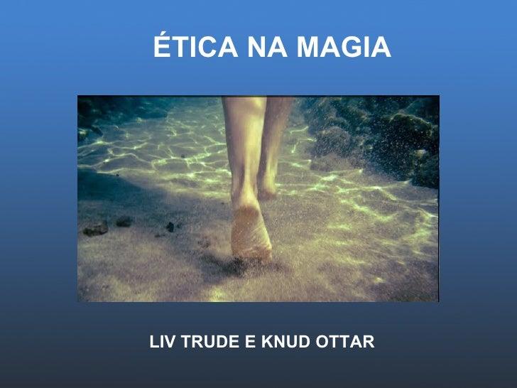 ÉTICA NA MAGIA LIV TRUDE E KNUD OTTAR