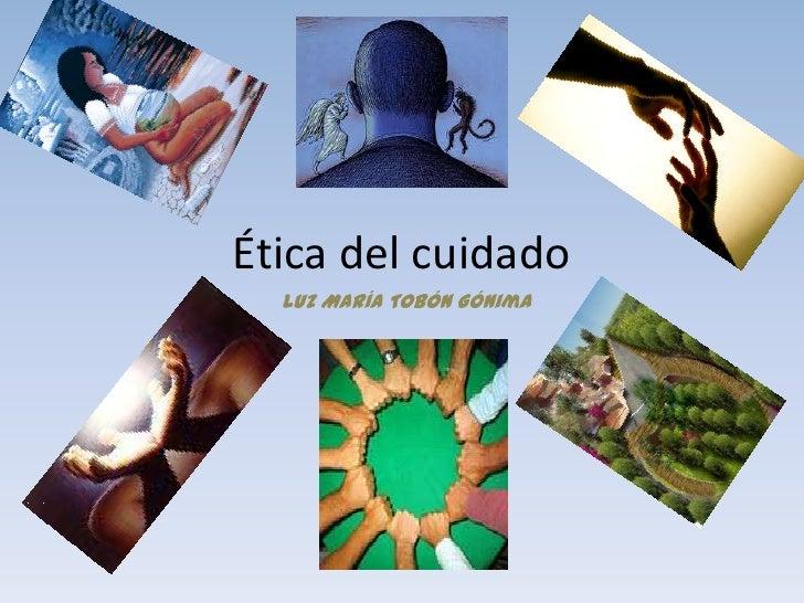 Ética del cuidado  Luz María Tobón Gónima