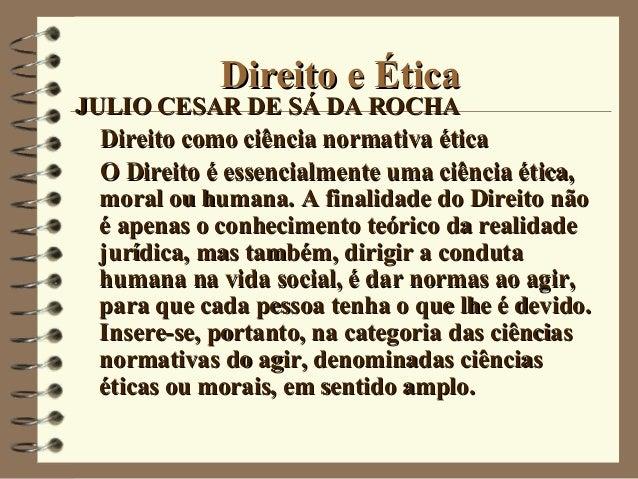 Direito e ÉticaDireito e Ética JULIO CESAR DE SÁ DA ROCHAJULIO CESAR DE SÁ DA ROCHA Direito como ciência normativa éticaDi...
