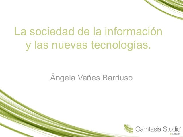 La sociedad de la información  y las nuevas tecnologías.  Ángela Vañes Barriuso