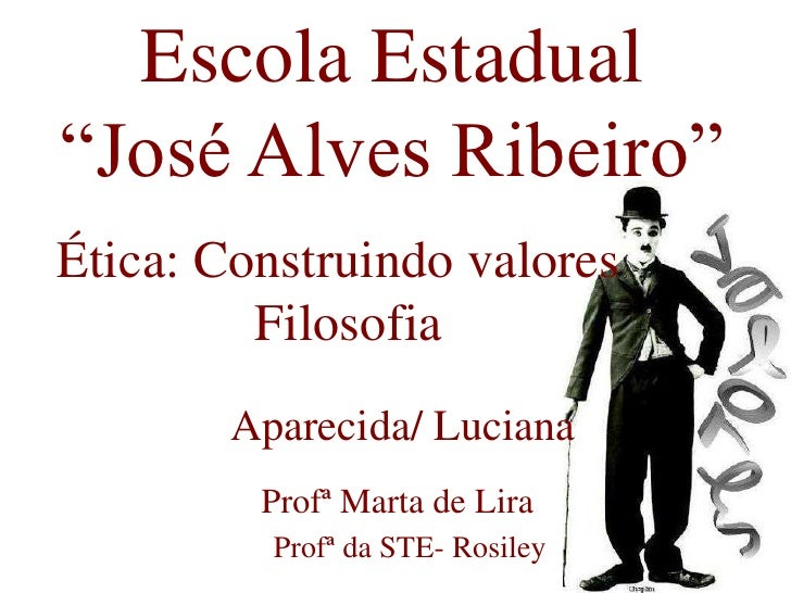 """Escola Estadual """"José Alves Ribeiro""""<br />Ética: Construindo valores<br />              Filosofia <br />Aparecida/ Luciana..."""