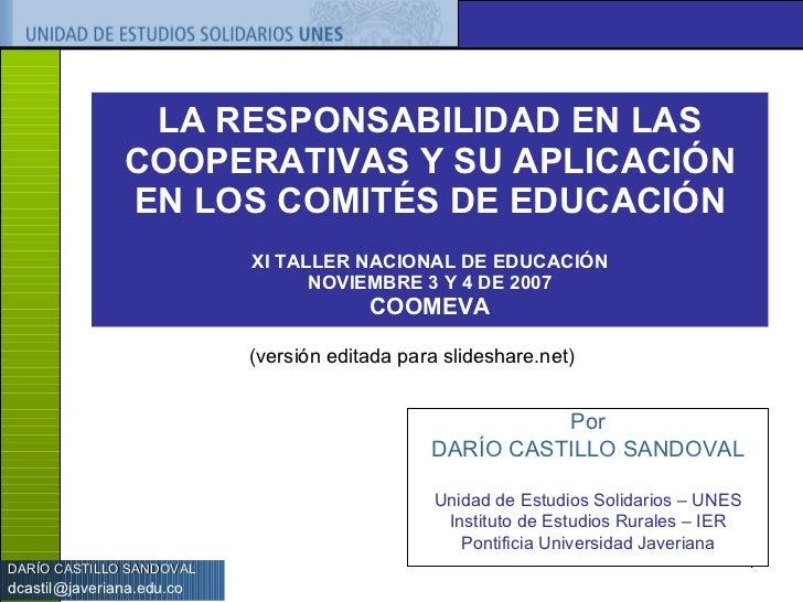 LA RESPONSABILIDAD EN LAS COOPERATIVAS Y SU APLICACIÓN EN LOS COMITÉS DE EDUCACIÓN XI TALLER NACIONAL DE EDUCACIÓN NOVIEMB...