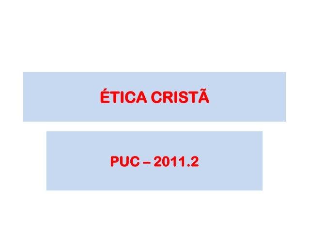 ÉTICA CRISTÃ  PUC – 2011.2