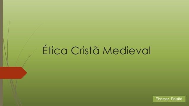 Ética Cristã Medieval Thomaz Paixão