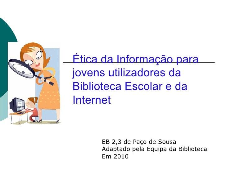 Ética da Informação para jovens utilizadores da Biblioteca Escolar e da Internet EB 2,3 de Paço de Sousa Adaptado pela Equ...