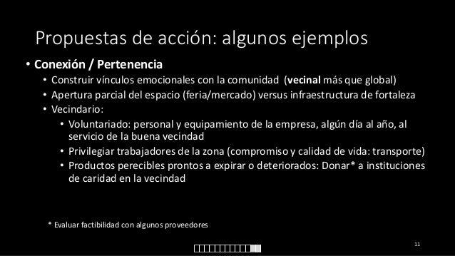 Propuestas de acción: algunos ejemplos • Conexión / Pertenencia • Construir vínculos emocionales con la comunidad (vecinal...