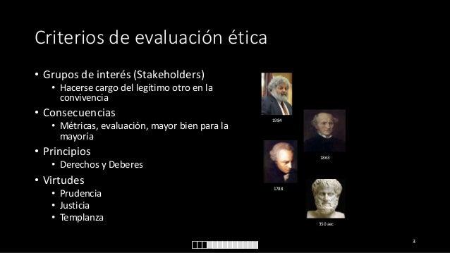 Criterios de evaluación ética • Grupos de interés (Stakeholders) • Hacerse cargo del legítimo otro en la convivencia  • Co...