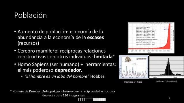 Población • Aumento de población: economía de la abundancia a la economía de la escases (recursos) • Cerebro mamífero: rec...