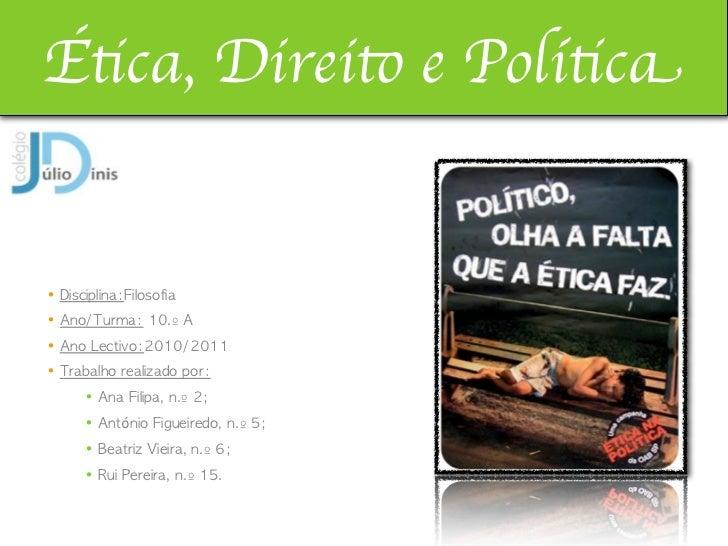Ética, Direito e Política•Disciplina:Filosofia•Ano/Turma: 10.º A•Ano Lectivo:2010/2011•Trabalho realizado por:    •An...