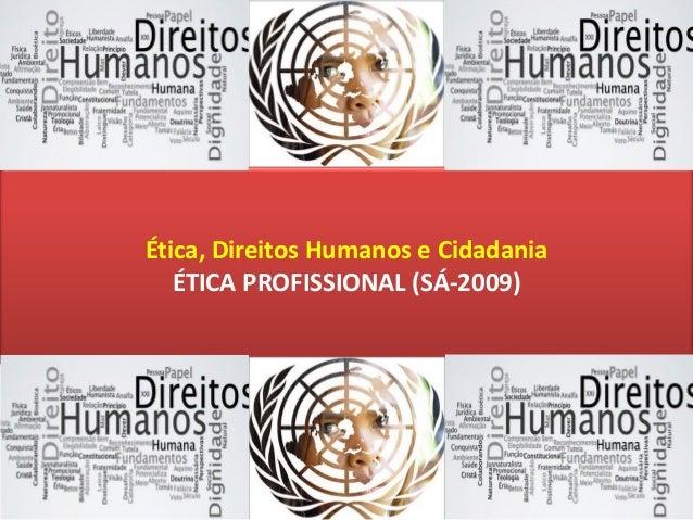 Profº Me. Israel Serique Ética, Direitos Humanos e Cidadania ÉTICA PROFISSIONAL (SÁ-2009)