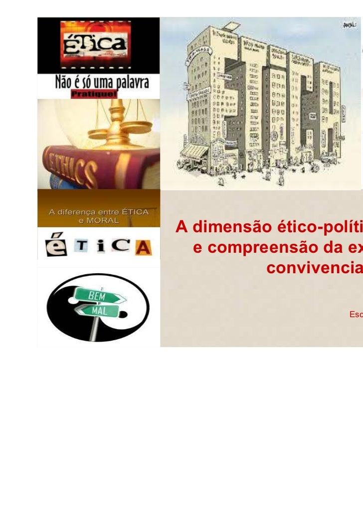 A dimensão ético-política – análise  e compreensão da experiência          convivencial                     Escola Secundá...