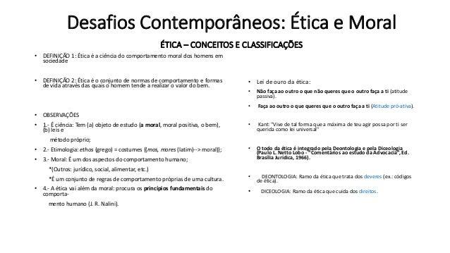 ÉTICA – CONCEITOS E CLASSIFICAÇÕES • DEFINIÇÃO 1: Ética é a ciência do comportamento moral dos homens em sociedade • DEFIN...