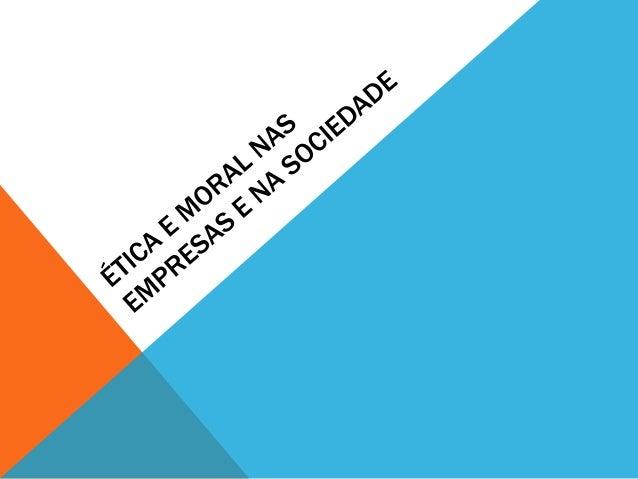 PREOCUPAÇÕES ÉTICAS• Por que estudar a ética?• Uma reação diante de uma crise moral;• A necessidade espontânea e natural d...
