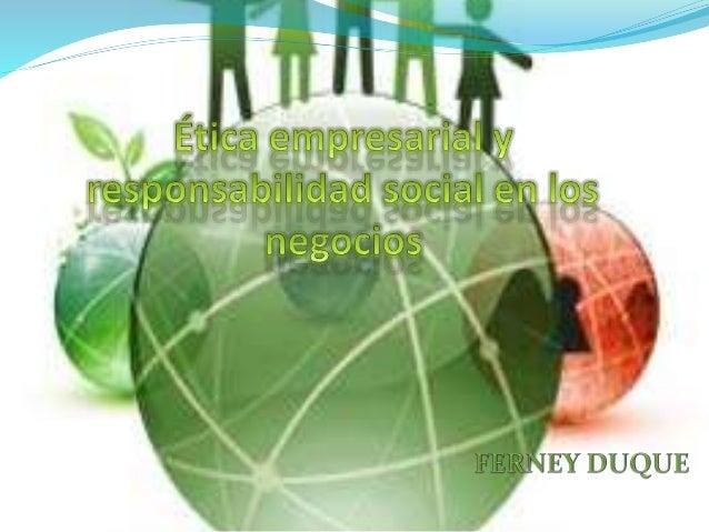  La ética empresarial Se define como los principios y normas que tipifican la conducta aceptable en las organizaciones em...