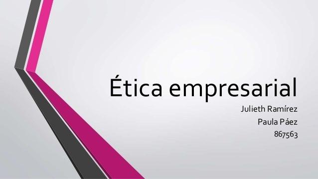 Ética empresarial Julieth Ramírez Paula Páez 867563
